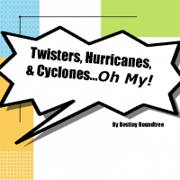Twisters, Hurricanes, and Cyclones...Oh My!