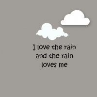 I love the rain and the rain loves me