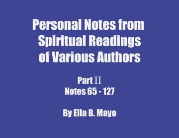 Personal Notes from Spiritual Readings of Various Authors: Part II (Notes 65 - 127)