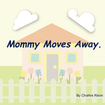Mommy Moves Away.