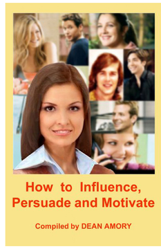 How to Influence, Persuade and Motivate