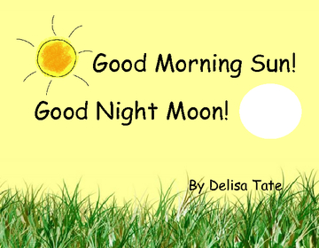 Good Morning Sun! Good Night Moon!
