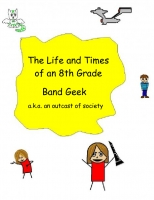 The Life of and Times of an 8th Grade Band Geek