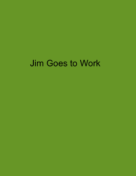 Jim goes to work