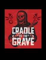 Cradle to the Grave