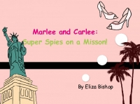 Marlee and Carlee: Super Spies on a Mission!