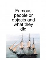 FACTS ABOUT FAMOUS PEOPLE AND WHAT THEY DID