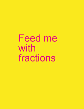 Feed me with fractions