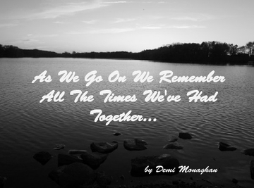 As We Go On We Remember All The Times We've Had Together...