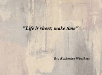 """Life is short; make time"""