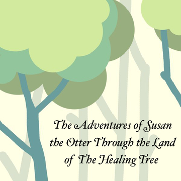 The Adventures of Susan the Otter Through the Land of The Healing Tree