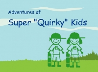 "Adventures of Super ""Quirky"" Kids!!!"