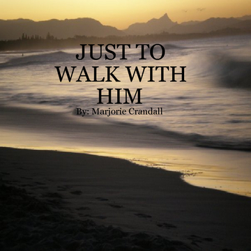 Just to Walk With Him