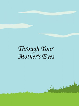 Through Your Mothers's Eyes
