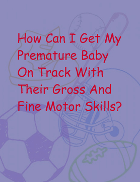 How To Get Your Preemie On Track With Their Gross And Fine Motor Skills