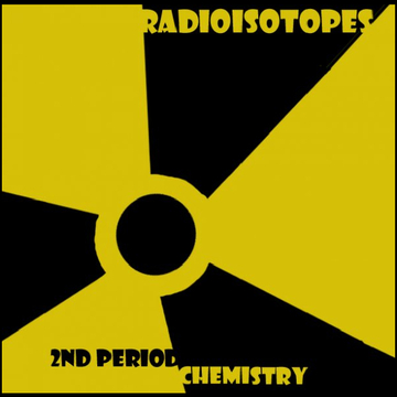 Radioisotopes - 2nd Period Chemistry