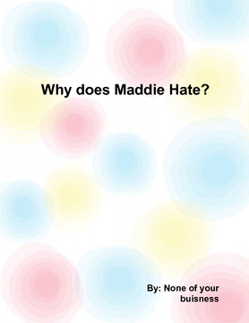 Why Does Maddie HATE?