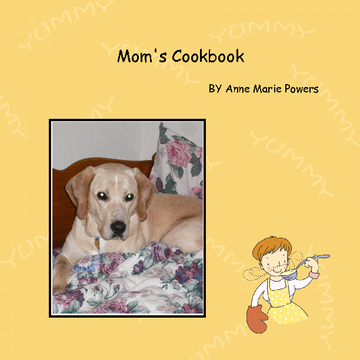 Anne Marie Powers Recipes I pass on to Kelly Lynn Powers