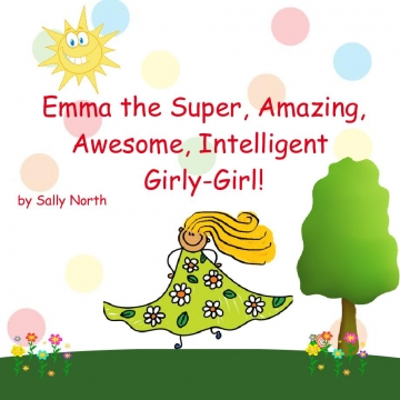 Emma the Super, Amazing, Awesome, Intelligent Girly-Girl!
