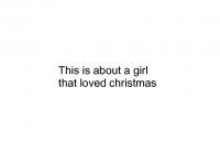 This story is about a girl  that loved christmas
