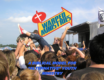 Warped Ministries: A Biblical Model For Alternative Youth Ministry