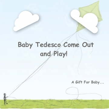 Baby Tedesco Come Out and Play!