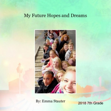 My Future Hopes and Dreams - A 7th Grade Futuristic Autobiographical book