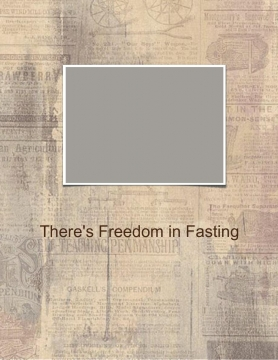 """There's Freedom in Fasting"""