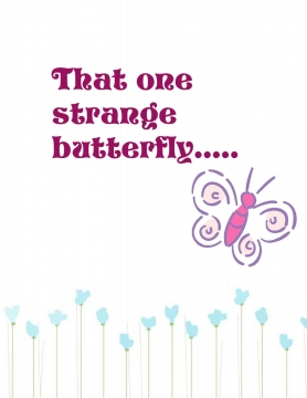 That one strange butterfly....