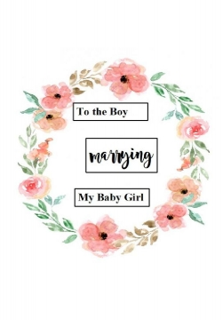 To the Boy Marrying my Baby Girl