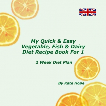 My Quick & Easy - Vegetable, Fish and Dairy Diet Recipe Book For 1
