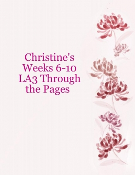 Christine's Weeks 6-10 LA3 Through the Pages