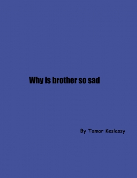 why is brother so sad