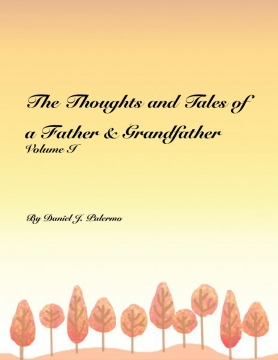 The Thoughts and Tales of a Father & Grandfather Volume I