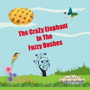 The Crazy Elephant in the Fuzzy Bushes