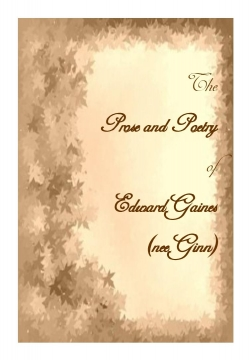 The Prose and Poems of Edward Gaines (nee Ginn)