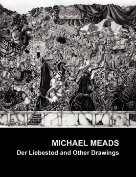 Michael Meads: Der Liebestod and Other Drawings