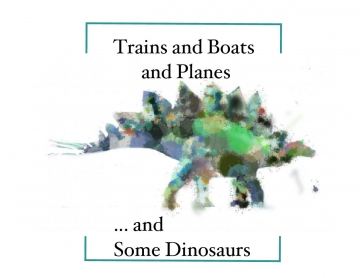 Planes, and Boats, and Dinosaurs