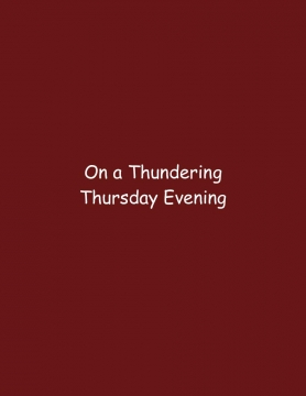 On a Thundering Thursday Evening