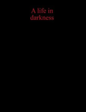 A life in the darkness
