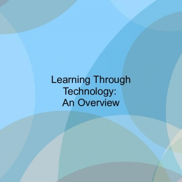 Learning Through Technology:  An Overview
