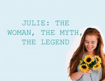 Julie: The Woman, The Myth, The Legend
