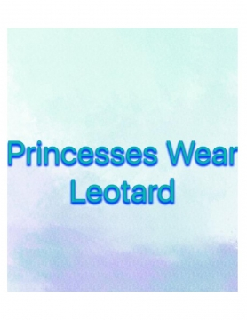 Princesses Wear Leotards