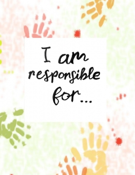 I AM RESPONSIBLE FOR