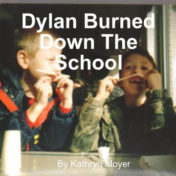 Dylan Burned Down The School