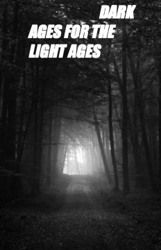 Dark Ages for The Light Ages