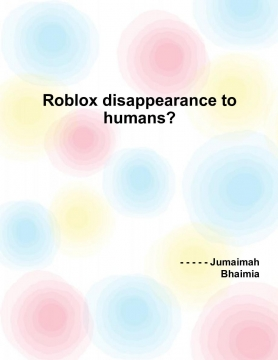 Roblox disappearance to humans?