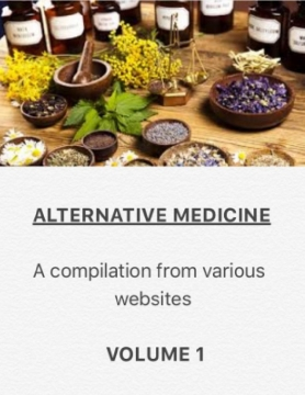 Alternative Medicine - a compilation from various websites: Volume 1