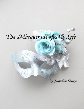 The Masquerade of My LIfe
