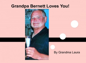 Grandpa Bernett Loves You!
